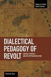 Dialectical Pedagogy Of Revolt, A: Gramsci, Vygotsky, And The Egyptian Revolution by Brecht De Smet