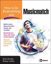How to Do Everything with Musicmatch by Rick Broida