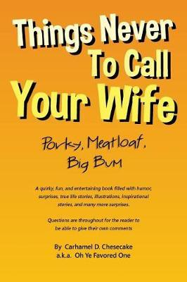 Things Never to Call Your Wife by Carhamel D Chesecake