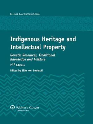 Indigenous Heritage and Intellectual Property by Silke von Lewinski