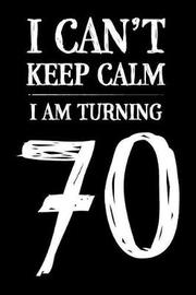 I Can't Keep Calm I Am Turning 70 by Age of Notebooks