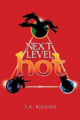 Next Level Hot by T K Riggins