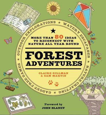 Forest Adventures : More than 80 ideas to reconnect with nature all year round by Claire Gillman