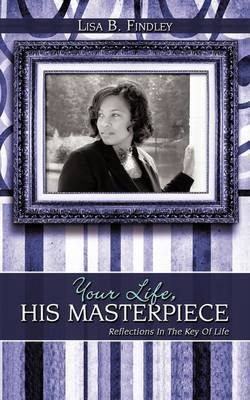 Your Life, His Masterpiece by Lisa B. Findley image