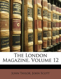 The London Magazine, Volume 12 by (John) Scott image