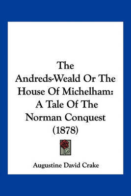 The Andreds-Weald or the House of Michelham: A Tale of the Norman Conquest (1878) by Augustine David Crake image