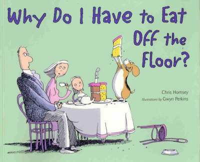 Why Do I Have to Eat Off the Floor? by Chris Hornsey