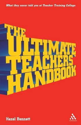 The Ultimate Teachers' Handbook by Hazel Bennett