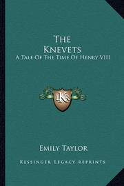 The Knevets: A Tale of the Time of Henry VIII by Emily Taylor