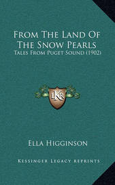 From the Land of the Snow Pearls: Tales from Puget Sound (1902) by Ella Higginson