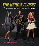 The Hero's Closet: Sewing for Cosplay and Costuming by Gillian Conahan