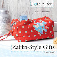 Love to Sew: Zakka-Style Gifts by Cecilia Hanselmann