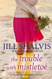 The Trouble With Mistletoe: Heartbreaker Bay Book 2 by Jill Shalvis
