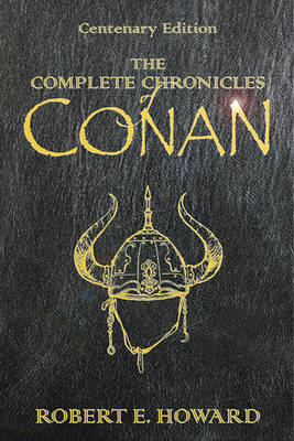 The Complete Chronicles of Conan by Robert , E. Howard image