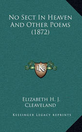 No Sect in Heaven and Other Poems (1872) by Elizabeth H J Cleaveland