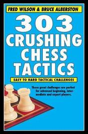 303 Crushing Chess Tactics by Fred Wilson