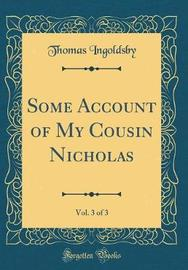 Some Account of My Cousin Nicholas, Vol. 3 of 3 (Classic Reprint) by Thomas Ingoldsby image