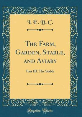 The Farm, Garden, Stable, and Aviary by I.E.B.C.