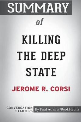Summary of Killing the Deep State by Jerome R. Corsi by Paul Adams Bookhabits