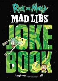Rick and Morty Mad Libs Joke Book by Brandon T. Snider image