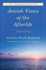 Jewish Views of the Afterlife by Simcha Paull Raphael