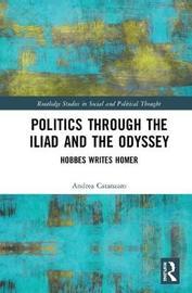 Politics through the Iliad and the Odyssey by Andrea Catanzaro