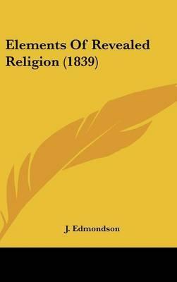 Elements Of Revealed Religion (1839) by J Edmondson image