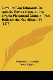 Novellen Von Edmondo de Amicis, Enrico Castelnuovo, Grazia Pierantoni-Mancin, Und Italienische Novellisten V6 (1878) by Edmondo De Amicis