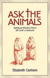 Ask the Animals by Elizabeth Canham