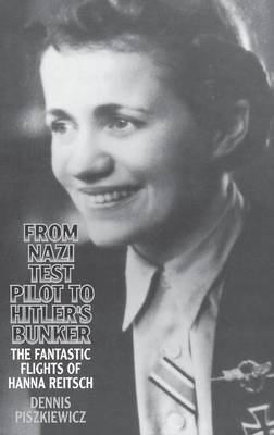 From Nazi Test Pilot to Hitler's Bunker by Dennis Piszkiewicz