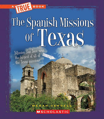 The Spanish Missions of Texas by Megan Gendell