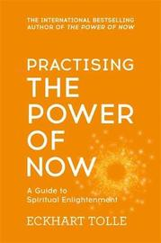 Practising The Power Of Now by Eckhart Tolle