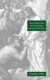 Ten Lepers and Other Poems: Exorcising Academic Demons by Genaro , Jesse Perez