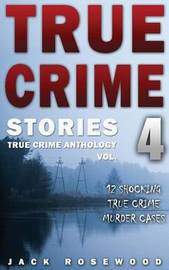 True Crime Stories Volume 4 by Jack Rosewood image