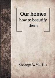 Our Homes How to Beautify Them by George A Martin