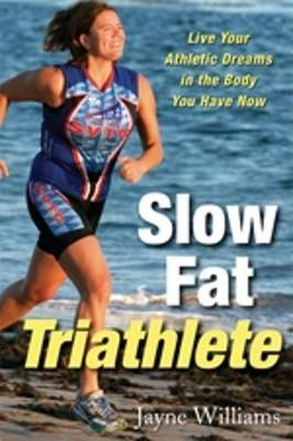 Slow Fat Triathlete by Jayne Williams