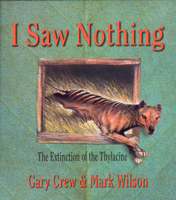 I Saw Nothing - Extinction of the Thylacine by Gary Crew