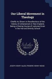 Our Liberal Movement in Theology by Joseph Henry Allen