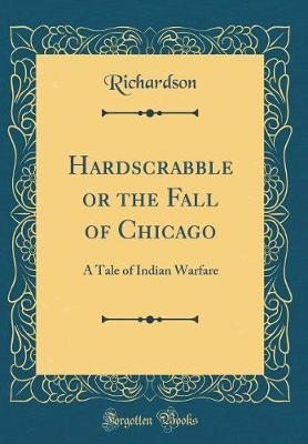 Hardscrabble or the Fall of Chicago by Richardson Richardson