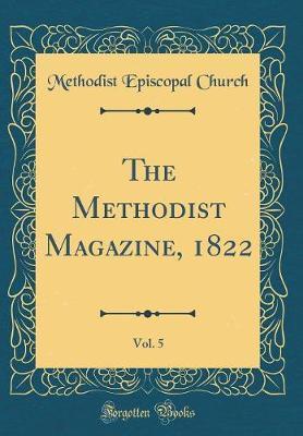 The Methodist Magazine, 1822, Vol. 5 (Classic Reprint) by Methodist Episcopal Church