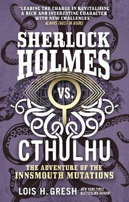 Sherlock Holmes vs. Cthulhu: The Adventure of the Innsmouth Mutations by Lois H Gresh