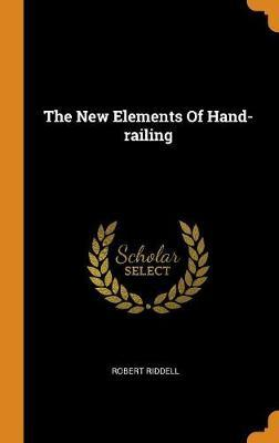 The New Elements of Hand-Railing by Robert Riddell
