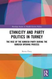 Ethnicity and Party Politics in Turkey by Berna OEney