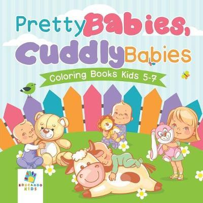 Pretty Babies, Cuddly Babies Coloring Books Kids 5-7 by Educando Kids
