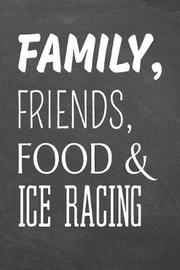 Family, Friends, Food & Ice Racing by Ice Racing Notebooks image
