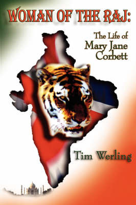 Woman of the Raj: The Life Mary Jane Corbett by Tim, Werling image