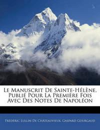 Le Manuscrit de Sainte-Hlne, Publi Pour La Premire Fois Avec Des Notes de Napolon by Frdric Lullin De Ch[teauvieux