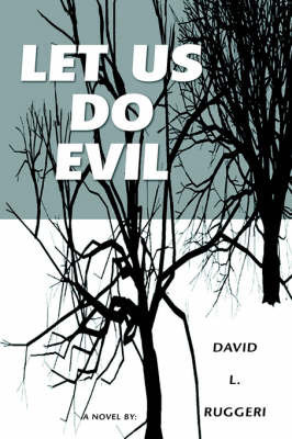 Let Us Do Evil by DAVID L. RUGGERI