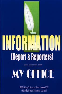INFORMATION (Report and Reporters) by King Solomon David Jesse Ete