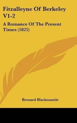 Fitzalleyne of Berkeley V1-2: A Romance of the Present Times (1825) by Bernard Blackmantle